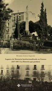 LUGARES DE MEMORIA INSTITUCIONALIZADA EN CUENCA (1877-2017) LA HISTORIA QUE PERD
