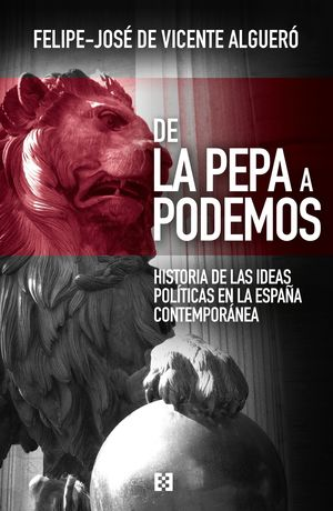 DE LA PEPA A PODEMOS HISTORIA DE LAS IDEAS POLITICAS EN ESPAÑA