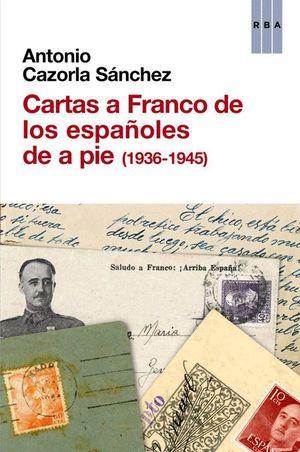 CARTAS A FRANCO DE LOS ESPAÑOLES DE A PIE (1936-1945)