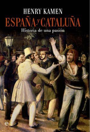 ESPAÑA Y CATALUÑA, HISTORIA DE UNA PASION
