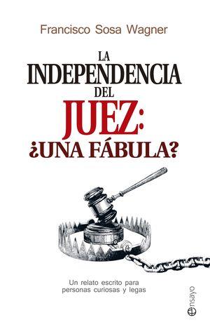 LA INDEPENDENCIA DEL JUEZ: +UNA FABULA?