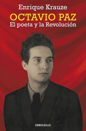 OCTAVIO PAZ. EL POETA Y LA REVOLUCIÓN