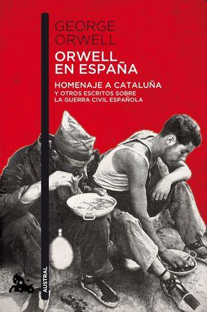 ORWELL EN ESPAÑA. HOMENAJE A CATALUÑA Y OTROS ESCRITOS