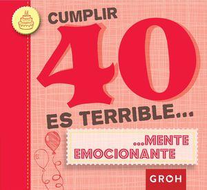 CUMPLIR 40 ES TERRIBLE...MENTE EMOCIONANTE