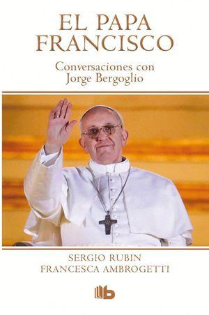 PAPA FRANCISCO CONVERSACIONES CON JORGE BERGOGLIO
