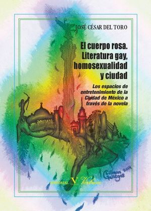 EL CUERPO ROSA. LITERATURA GAY, HOMOSEXUALIDAD Y CIUDAD