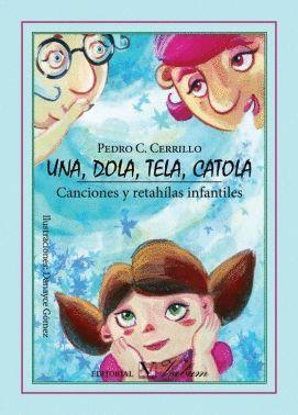 UNA, DOLA, TELA, CATOLA. CANCIONES Y RETAHILAS INFANTILES