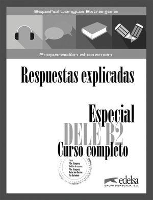 ESPECIAL DELE B2 CURSO COMPLETO - LIBRO DE RESPUESTAS EXPLICADAS Y TRANSCRIPCION