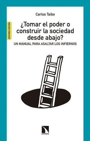 TOMAR EL PODER O CONSTRUIR LA SOCIEDAD DESDE ABAJO?