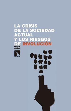 LA CRISIS DE LA SOCIEDAD ACTUAL Y LOS RIESGOS DE INVOLUCION