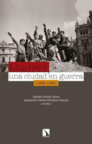 MADRID UNA CIUDAD EN GUERRA (1936-1948)