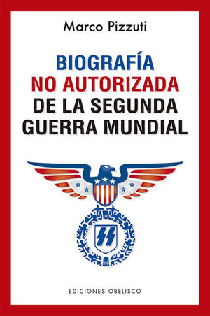 BIOGRAFÍA NO AUTORIZADA DE LA SEGUNDA GUERRA MUNDIAL