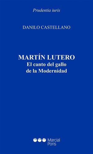 MARTIN LUTERO. EL CANTO DEL GALLO DE LA MODERNIDAD