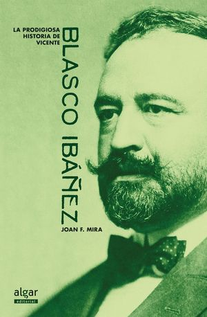 LA PRODIGIOSA HISTORIA DE VICENTE BLASCO IBAÑEZ