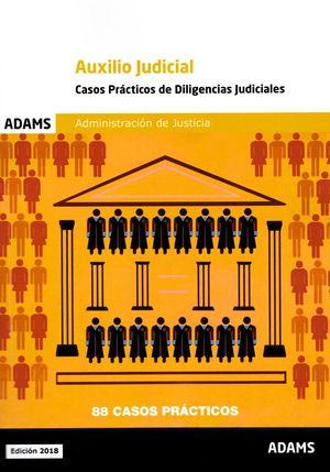 CASOS PRÁCTICOS DE DILIGENCIAS JUDICIALES. CUERPO DE AUXILIO JUDICIAL DE LA ADMI
