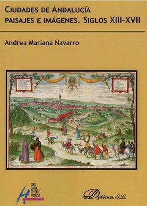 CIUDADES DE ANDALUCÍA. PAISAJES E IMÁGENES. SIGLOS XIII-XVII