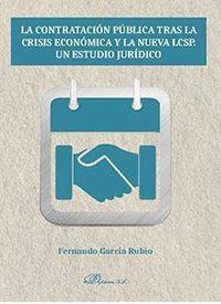 LA CONTRATACIÓN PÚBLICA TRAS LA CRISIS ECONÓMICA Y LA NUEVA LCSP. UN ESTUDIO JUR