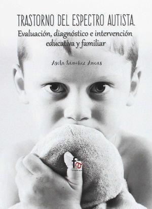 TRASTORNO DEL ESPECTRO AUTISTA. EVALUACIÓN, DIAGNÓSTICO E INTERVENCIÓN EDUCATIVA