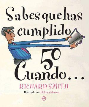 SABES QUE HAS CUMPLIDO 50 CUANDO?...