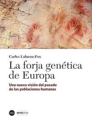LA FORJA GENÉTICA DE EUROPA : UNA NUEVA VISIÓN DEL PASADO DE LAS POBLACIONES HUMANAS