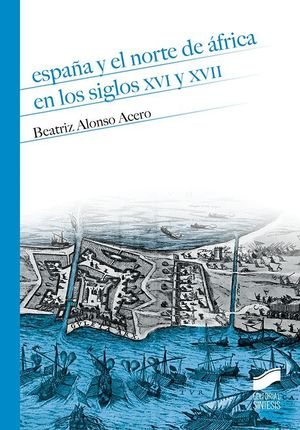 ESPAÑA Y EL NORTE DE ÁFRICA EN LOS SIGLOS XVI Y XVII