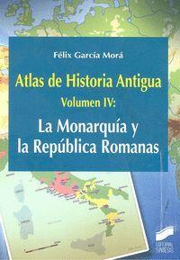 ATLAS DE HISTORIA ANTIGUA VOL. 4: LA MONARQUÍA Y LA REPÚBLICA ROMANAS