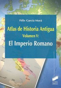 ATLAS DE HISTORIA ANTIGUA. VOL. 5: EL IMPERIO ROMANO