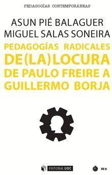 PEDAGOGÍAS RADICALES DE (LA) LOCURA DE PAULO FREIRE A GUILLERMO BORJA