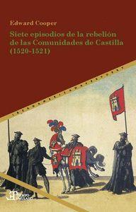 SIETE EPISODIOS DE LA REBELIÓN DE LAS COMUNIDADES DE CASTILLA (1520-1521)