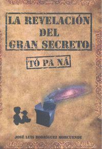 REVELACION DEL GRAN SECRETO TO PA NA,LA