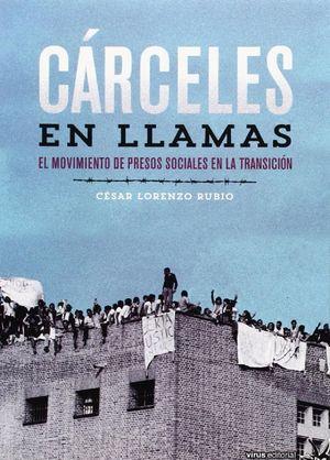 CARCELES EN LLAMAS. EL MOVIMIENTO DE PRESOS SOCIALES EN LA TRANSI