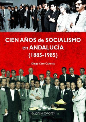 CIEN AÑOS DE SOCIALISMO EN ANDALUCÍA (1885-1985)