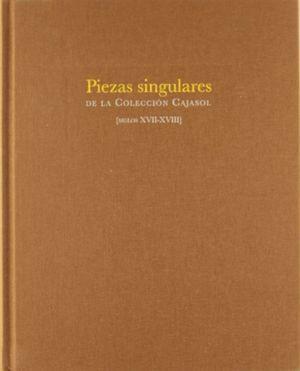 PIEZAS SINGULARES COLECCION CAJASOL.SIGLOS XVII-XVIII