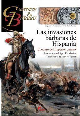 GUERREROS Y BATALLAS 84: LAS INVACIONES BARBARAS DE HISPANIA