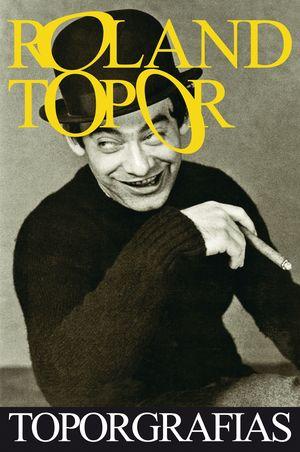 ROLAND TOPOR. TOPORGRAFÍAS