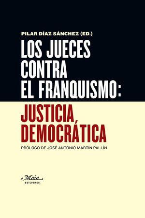 LOS JUECES CONTRA EL FRANQUISMO: JUSTICIA DEMOCRATICA
