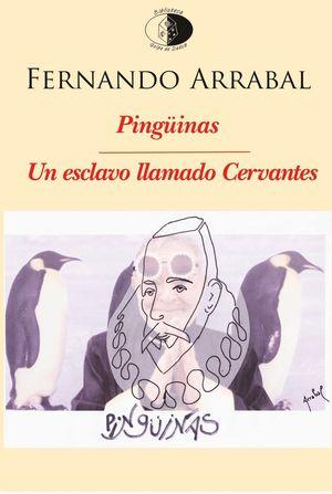 PINGUINAS / UN ESCLAVO LLAMADO CERVANTES