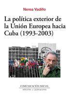 LA POLÍTICA EXTERIOR DE LA UNIÓN EUROPEA HACIA CUBA (1993-2003)