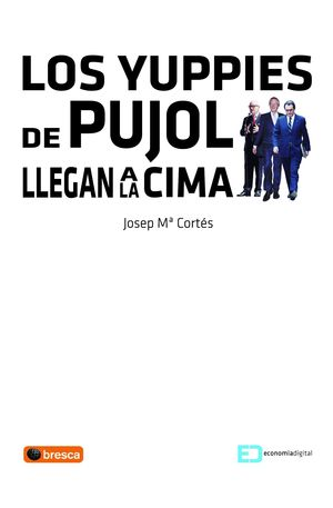 LOS YUPPIES DE PUJOL LLEGAN A LA CIMA