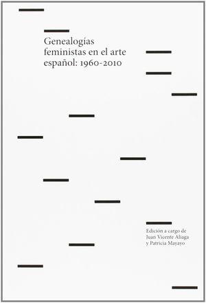 GENEALOGÍAS FEMINISTAS EN EL ARTE ESPAÑOL, 1960-2010
