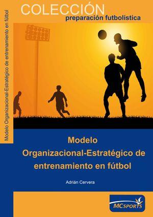MODELO ORGANIZACIONAL ESTRATÉGICO DE ENTRENAMIENTO EN FÚTBOL