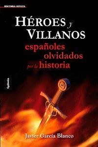 HÉROES Y VILLANOS, ESPAÑOLES OLVIDADOS POR LA HISTORIA