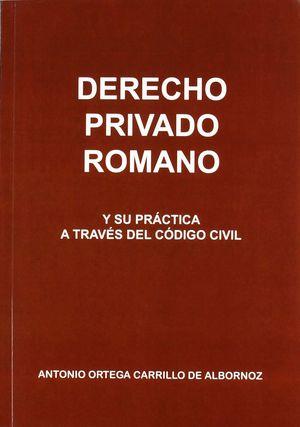 DERECHO PRIVADO ROMANO Y SU PRACTICA A TRAVES DEL CODIGO CIVIL