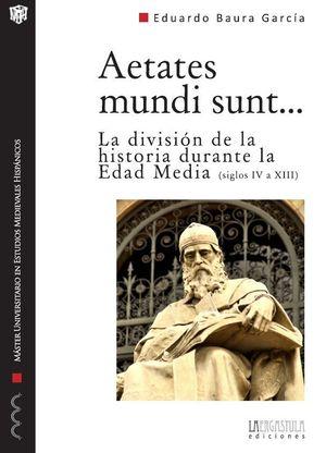 AETATES MUNDI SUNT (SIGLOS IV A XIII)