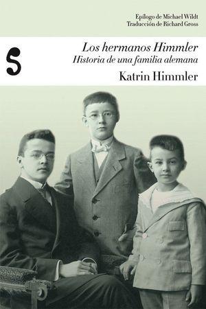 LOS HERMANOS HIMMLER: HISTORIA DE UNA FAMILIA ALEMANA