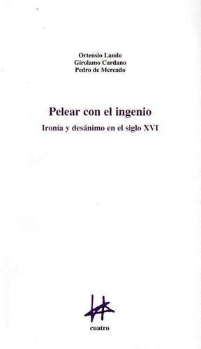 PELEAR CON EL INGENIO: IRONÍA Y DESANIMO EN EL SIGLO XVI