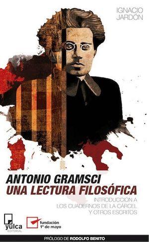 ANTONIO GRAMSCI. UNA LECTURA FILOSÓFICA