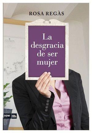 LA DESGRACIA DE SER MUJER