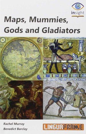 MAPS, MUMMIES, GODS AND GLADIATORS
