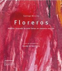 FLOREROS. HISTORIA ILUSTRADA DE OCHO LETRAS EN CUARENTA ESCENAS